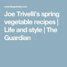 Joe Trivelli's spring vegetable recipes | Life and style | The Guardian