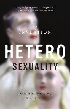 The Invention of Heterosexuality Jonathan Ned Katz
