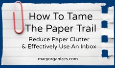 How To Tame The Paper Trail - Reduce Paper Clutter & Effectively Use An Inbox Organizing Paperwork, Clutter Organization, Paper Organization, Organising, Organizing Life, Organizing Ideas, Paper Clutter, Paper Trail, Kids Artwork