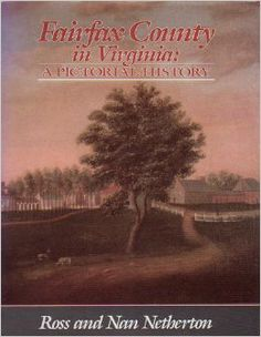Fairfax County in Virginia (VA) a Pictorial History (Hardcover) by Ross D. Netherton (Author) and Nan Netherton (Author)
