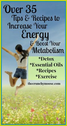 Over 35 tips and recipes to increase your energy and boost metabolism with detox, essential oils, & more. thecrunchymoose.com