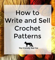 Crochet Stitches Patterns How to Make and Sell Crochet Patterns - The Friendly Red Fox - When I started out and wanted to know how to make and sell crochet patterns, I had a hard time finding some answers to the Wire Crochet, Tunisian Crochet, Learn To Crochet, Crochet Hooks, Crochet Braid, Blanket Crochet, Irish Crochet, Crochet Projects To Sell, Crochet Crafts