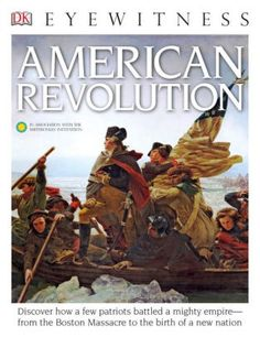 DK Eyewitness Books: American Revolution: Discover How a Few Patriots Battled a Mighty Empire from the Boston Massacre to American Revolution For Kids, Birth Of Nation, Dk Books, Kids Series, American Story, Perfect People, Patriots, Battle, Empire