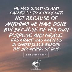 VERSE OF THE DAY  He has saved us and called us to a holy life—not because of anything we have done but because of his own purpose and grace. This grace was given us in Christ Jesus before the beginning of time 2 Timothy 1:9 NIV #votd #verseoftheday #JIL #Jesus #JesusIsLord #JILchurch #JILworldwide