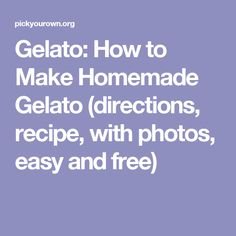 Gelato: How to Make Homemade Gelato (directions, recipe, with photos, easy and free)