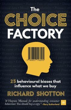 "Read ""The Choice Factory 25 behavioural biases that influence what we buy"" by Richard Shotton available from Rakuten Kobo. Before you can influence decisions, you need to understand what drives them. In The Choice Factory, Richard Shotton sets. Got Books, Books To Buy, Books To Read, Confirmation Bias, It Pdf, Behavioral Economics, Seth Godin, Copywriter, What To Read"