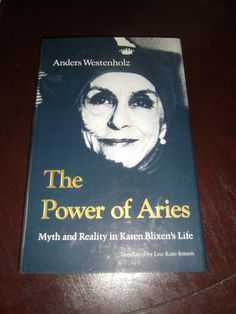 Power of Aries : Myth and Reality in Karen Blixen's Life Anders Westenholz HCDJ