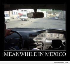 Meanwhile in Mexico by ben - A Member of the Internet's Largest Humor Community Lol, Mexico, Humor, Humour, Funny Photos, Funny Humor, Comedy, Lifting Humor, Fun