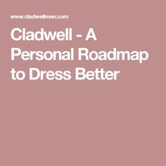 Cladwell - A Personal Roadmap to Dress Better