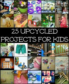 25 Upcycled Projects for Kids - really fab list of great activities and projects using recycled materials!