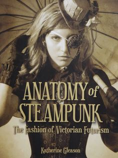 Gleason, Katherine. Anatomy of Steampunk: The Fashion of Victorian Futurism. New York: Race Point Publishing, 2013. Shields Library GT596 G58 2013