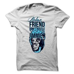 (Tshirt Produce) Relax friend dont rustle your jimmies [Tshirt Sunfrog] Hoodies, Funny Tee Shirts