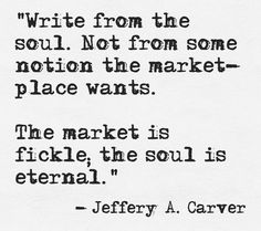 I completely agree, although I can't write *for* others, especially not the 'market'.