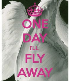 ONE DAY I'LL FLY AWAY. Another original poster design created with the Keep Calm-o-matic. Buy this design or create your own original Keep Calm design now. Citation Style, Welcome Quotes, Happy Alone, Ill Fly Away, Brave Quotes, Ways To Be Happier, Keep Calm Quotes, Flies Away, Strong Women Quotes