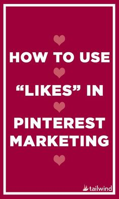 "How To Use ""Likes"" In Pinterest Marketing"