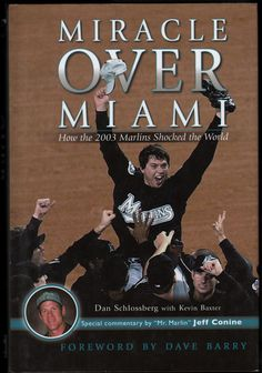 Miracle Over Miami  Author: Dan Schlossberg  Publication Date:2004    Nobody gave the Marlins a chance. The experts said their manager was too old, their pitching was too young, and their ownership was too frugal to compete against experienced opponents with deeper pockets.