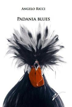 CriticaLetteraria: Lo swing della grande pianura: Padania Blues di Angelo Ricci