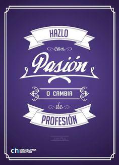 """""""Hazlo con pasión o cambia de profesión""""...y eso es lo que hacemos ¡todo con pasión!"""