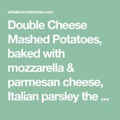 Double Cheese Mashed Potatoes, baked with mozzarella & parmesan cheese, Italian parsley the perfect side dish for Thanksgiving & Christmas.
