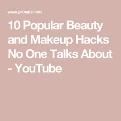 10 Popular Beauty and Makeup Hacks No One Talks About - YouTube