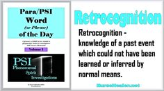 Para/PSI Word/Phrase of the Day: Retrocognition – knowledge of a past event which could not have been learned or inferred by normal means. https://nursehealer.wordpress.com/2015/08/19/parapsi-wordphrase-of-the-day-retrocognition/