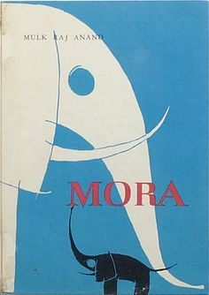 Mora by Mulk Raj Anand, illustrations by Dagmar Heller, 1960 (a version of Mora with a different illustrator is easier to find than this rarity)