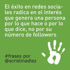 El éxito en redes sociales radica en el interés que genera una persona por lo que hace o por lo que dice, no por su número de followers. #frases por Cristina Díez