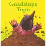 Guadalupe Topo (Bichitos curiosos series) (Spanish Edition)May 1, 2011 by Antoon Krings