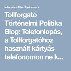 Tollforgató Történelmi Politika Blog: Telefonlopás, a Tollforgatóhoz használt kártyás telefonomon ne keressetek!
