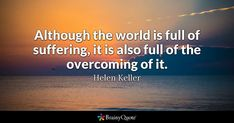 Enjoy the best Helen Keller Quotes at BrainyQuote. Quotations by Helen Keller, American Author, Born June Share with your friends. Overcoming Challenges Quotes, Quotes About Overcoming Adversity, Overcoming Obstacles Quotes, Adversity Quotes, Inspirational Catholic Quotes, Spiritual Quotes, Obstacle Quotes, Suffering Quotes, Helen Keller Quotes