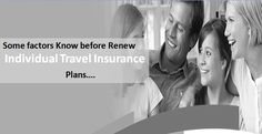Some factors Know before Renew Individual Travel Insurance Plans,
