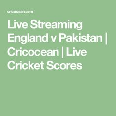 Live Streaming England v Pakistan | Cricocean | Live Cricket Scores