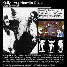 Kelly - Hopkinsville Case. A very strange event that took place in 1955 concerning some very strange creatures. http://www.theparanormalguide.com/blog/kelly-hopkinsville-case
