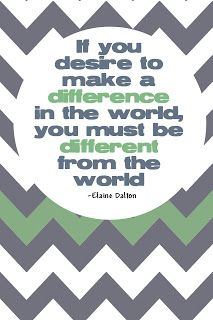 """Elaine Dalton Quote.  """"If you desire to make a difference in the world, you must be different from the world"""""""