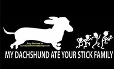 My Dachshund Ate Your Stick Family Sticker--I gotta get this for my truck!  LOVE it!!