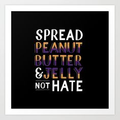 Spread Peanut Butter & Jelly, Not Hate Art Print by flxipapr Jelly Time, Peanut Butter Recipes, Cute Gifts, Hate, Art Prints, Beautiful Gifts, Art Impressions