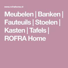 Meubelen | Banken | Fauteuils | Stoelen | Kasten | Tafels | ROFRA Home