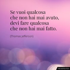 Frasi qualcosa avuto fatto Jefferson Tumblr Quotes, Me Quotes, Motivational Quotes, Italian Love Quotes, Midnight Thoughts, Best Travel Quotes, Something To Remember, Inspirational Phrases, Life Motivation