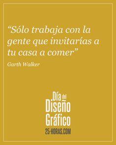 """Sólo trabaja con la gente que invitarías a tu casa a comer"" Garth Walker Glamour, Logos, Ideas, Home, Thoughts, Creativity, A Logo"