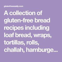 A collection of gluten-free bread recipes including loaf bread, wraps, tortillas, rolls, challah, hamburger and hot dog buns, and more.