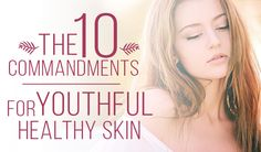 10 Commandments For Youthful, Healthy Skin At Every Age | Green Beauty Team | Bloglovin'