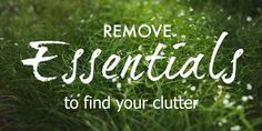Remove the Essentials To Find Your Clutter