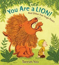 You Are a Lion! And Other Fun Yoga Poses  (List of best books of the year)