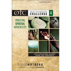 Old Testament Challenge Volume 4: Pursuing Spiritual Authenticity Discussion Guide: Life-Changing Words from the Prophets: John Ortberg,Kevin G. Harney,Sherry Harney: Amazon.com: Books