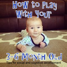How to play with a 3-6 month old. Tips for social and cognitive development.