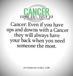 Cancer: Even if you have ups and downs with a Cancer they will always have your back when you need someone the most. - WTF Zodiac Signs Daily Horoscope!