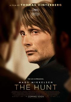 The Hunt (Jagten) The draw here is Mads Mikkelsen who won best actor at Cannes for the role.  Read our review!
