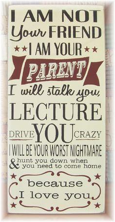 I am not your friend I am your Parent wood by pattisprimitives. , via Etsy.
