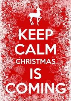 Keep Calm Christmas is Coming.