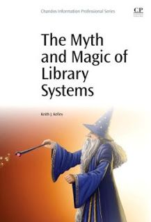 LIS Trends: BOOK (2015) The Myth and Magic of Library Systems